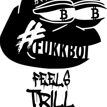 FUKKBOI CLOTHING | FEELS TRILL MAN by holycrow