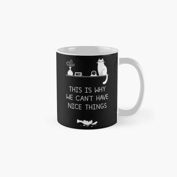 This Is Why We Can't Have Nice Things Classic Mug