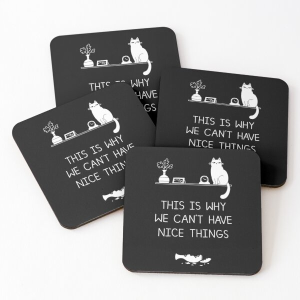 This Is Why We Can't Have Nice Things Coasters (Set of 4)