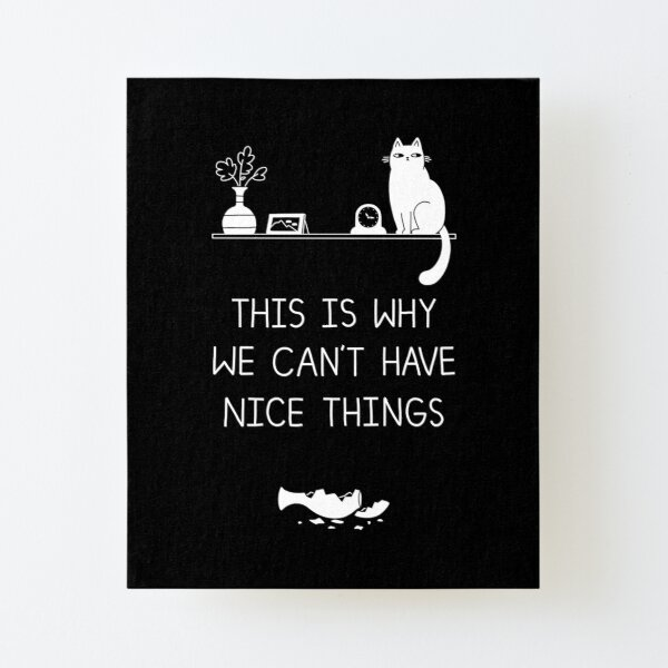 This Is Why We Can't Have Nice Things Canvas Mounted Print