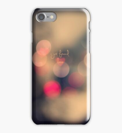 I just found love iPhone Case/Skin