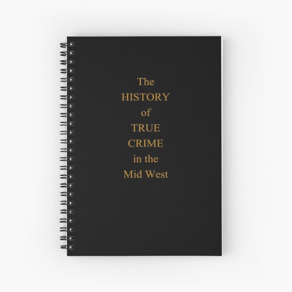 The History of True Crime in the Mid West Spiral Notebook