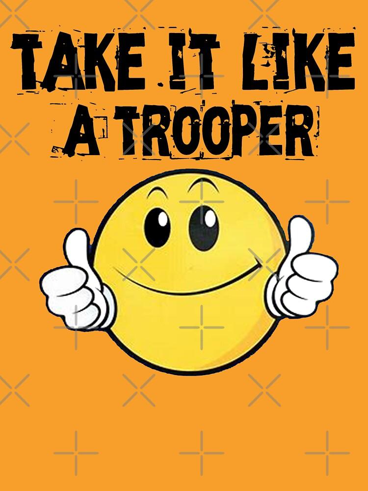 Take It Like A Trooper by Mbranco