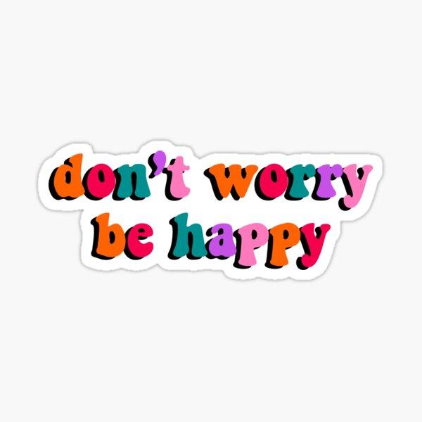 Mach dir keine Sorgen, sei glücklich Sticker