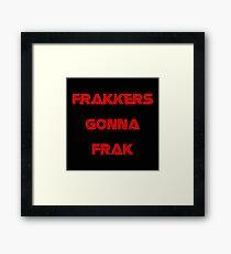 Battlestar Galactica - Frakkers gonna frak Framed Print