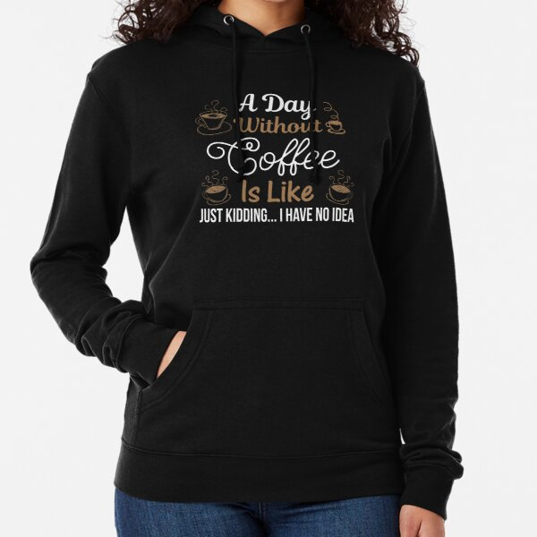 Courtney Hebert. A Day Without Coffee Is Like Just Kidding I Have No Idea: Lightweight Hoodie