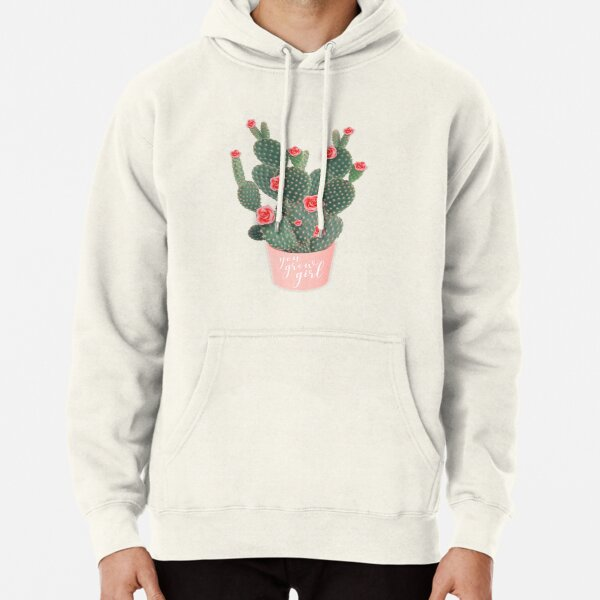 You grow girl Rose Cactus Pullover Hoodie