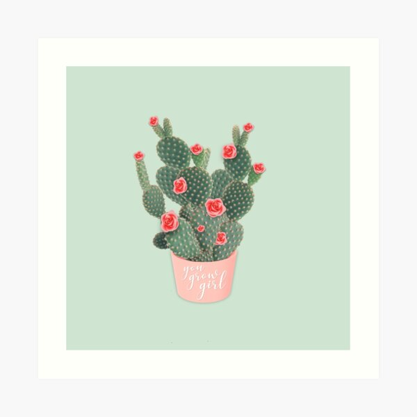 You grow girl Rose Cactus Art Print