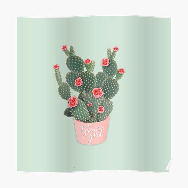 You grow girl Rose Cactus Poster
