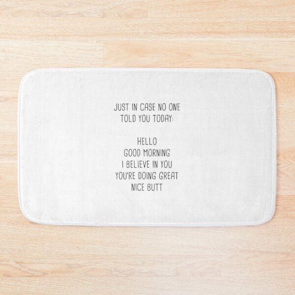 Just in case no one told you today: hello Good morning Bath Mat