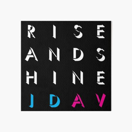 Rise And Shine, JD/AV (white text) Art Board Print