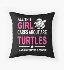 ALL THIS GIRL CARES ABOUT ARE TURTLES AND LIKE MAYBE 3 PEOPLE Throw Pillow
