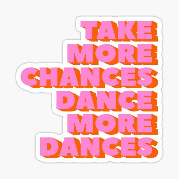 NEHMEN SIE MEHR CHANCEN EIN, TANZEN SIE MEHR - Typografie-Artwork Sticker