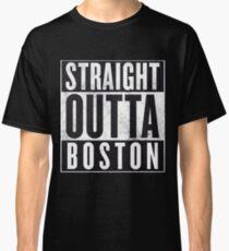 Straight Outta Boston Classic T-Shirt