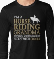 I'M A HORSE RIDING GRANDMA JUST LIKE A NORMAL GRANDMA EXCEPT MUCH COOLER Long Sleeve T-Shirt