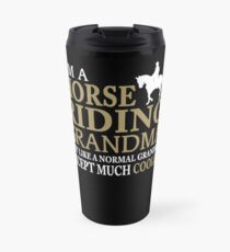 I'M A HORSE RIDING GRANDMA JUST LIKE A NORMAL GRANDMA EXCEPT MUCH COOLER Travel Mug