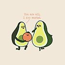 You Are All I Avo Wanted Avocado by Huebucket