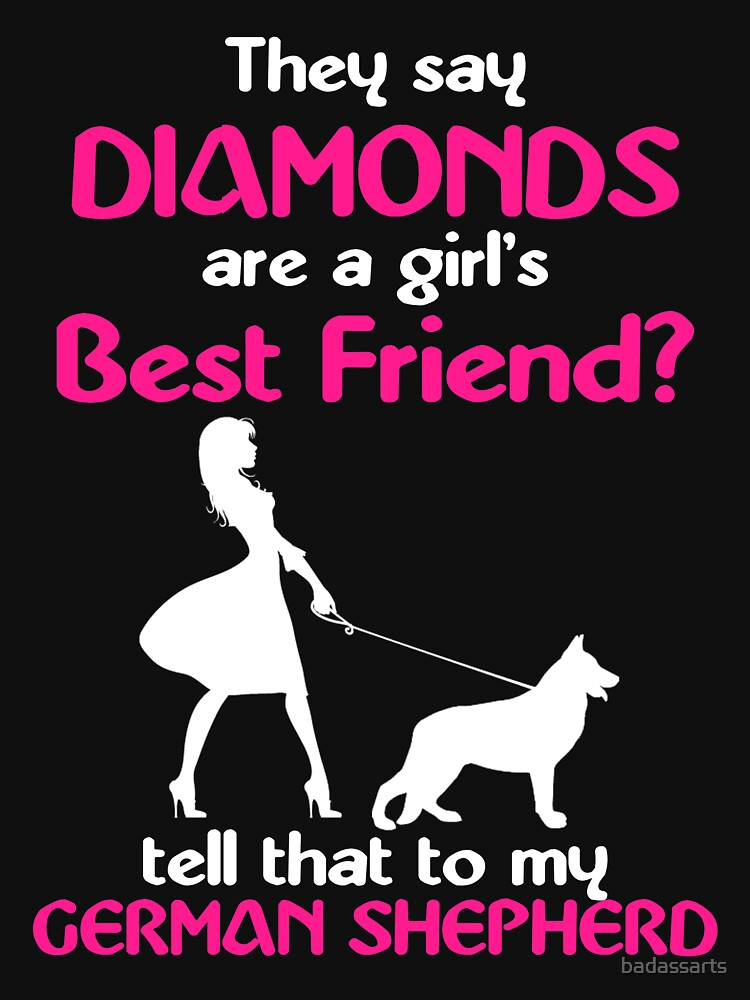 THEY SAY DIAMONDS ARE A GIRLS BEST FRIENDS TELL THAT TO MY GERMAN SHEPHERD by badassarts