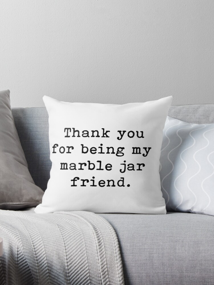 \'Best Friends, Friendship, Thank You For Being My Marble Jar Friend, Quote\'  Throw Pillow by PrettyLovely