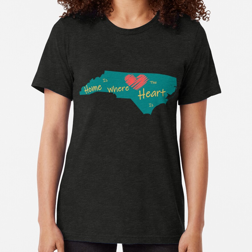 Home is where the heart is, Raleigh-Durham-Triangle North Carolina Tri-blend T-Shirt