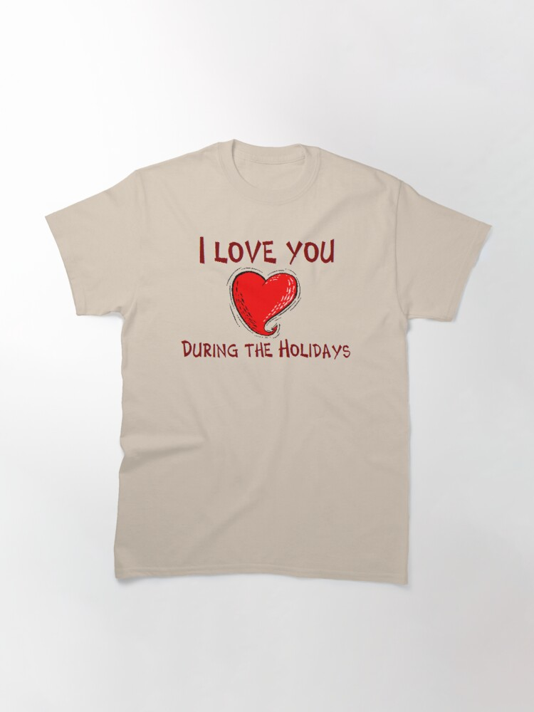 Alternate view of I Love You During The Holidays T-Shirt Design by MbrancoDesigns Classic T-Shirt