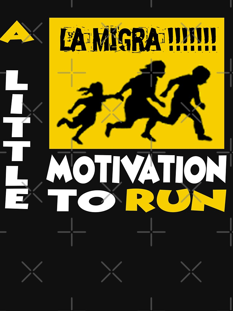 La Migra A Little Motivation To Run by Mbranco