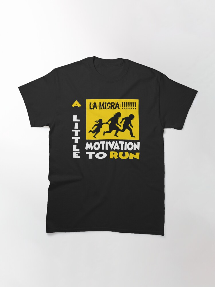 Alternate view of La Migra A Little Motivation To Run Classic T-Shirt