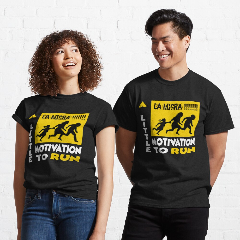 La Migra A Little Motivation To Run Classic T-Shirt