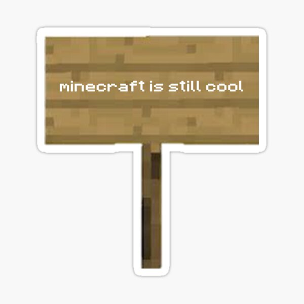 Minecraft is Still Cool Sticker