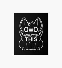 OwO What's this? - white text Art Board Print