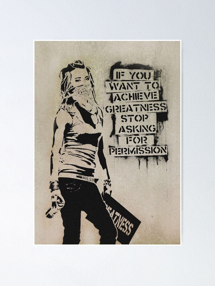 """Banksy quote graffiti If You Want to Achieve Greatness stop asking for  permission"""" Poster by iresist 