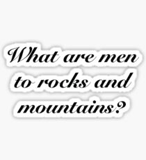 What are men to rocks and mountains? Sticker