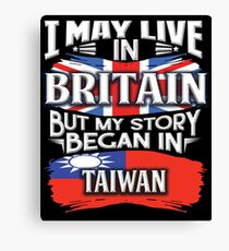 I May Live In Britain But My Story Began In Taiwan - Gift For Proud Taiwanese From Taiwan Living In Britain Canvas Print