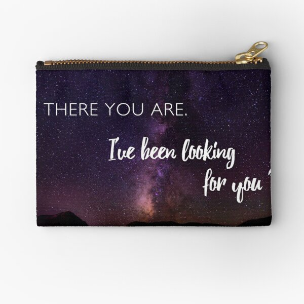 There you are. I've been looking for you. Zipper Pouch