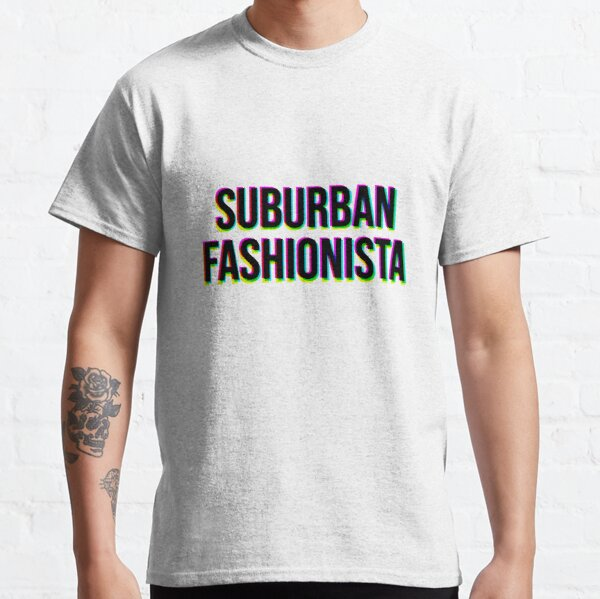 Suburban Fashionista - Colorful Quote Classic T-Shirt