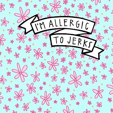 Allergic to Jerks by spiropaperco