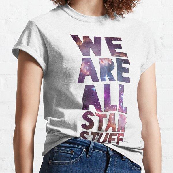 We Are All Starstuff Classic T-Shirt