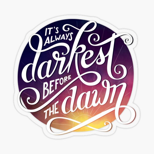 It's Always Darkest Before the Dawn Transparent Sticker