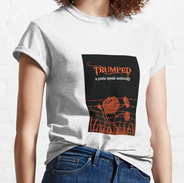Trumped  book cover from the poets speak anthology  Classic T-Shirt