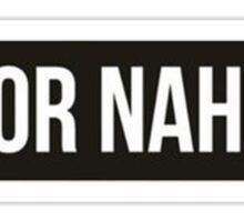 OR NAH Sticker