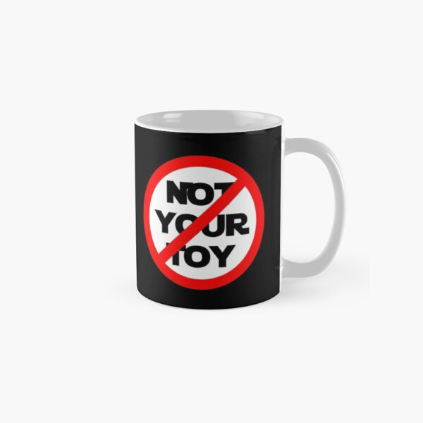 Empowerment statement - Toy  ESC 2018 -  Not Your Toy  Classic Mug