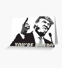 TRUMP: YOU'RE FIRED! Greeting Card