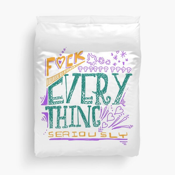 F*ck Everything Seriously Duvet Cover