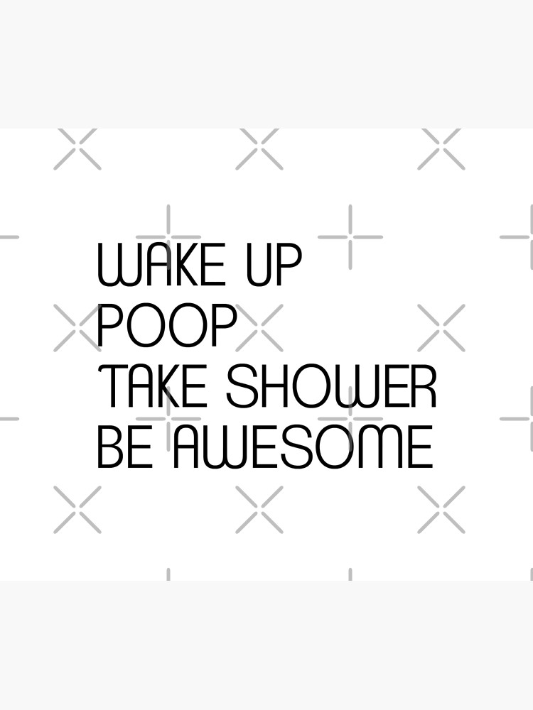 Funny shower curtains - Wake Up Poop Take Shower Be Awesome by drakouv