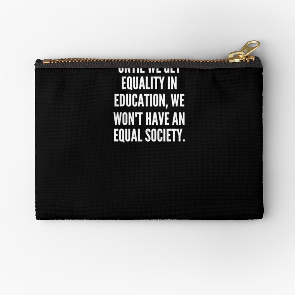Until we get equality in education we won t have an equal society Bolsos de mano