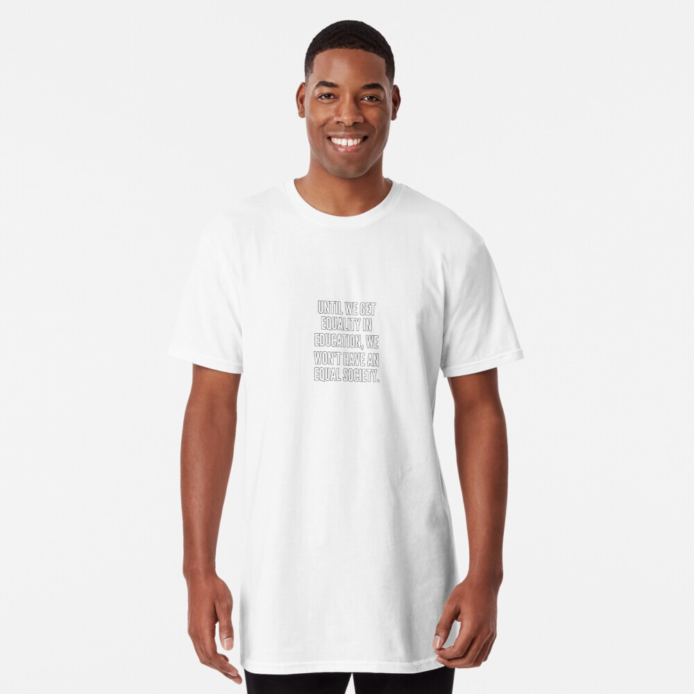 Until we get equality in education we won t have an equal society Camiseta larga