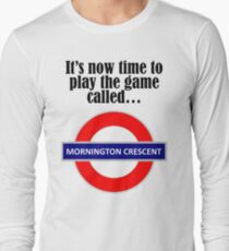 It's now time to play the game called Mornington Crescent! - dark text Long Sleeve T-Shirt