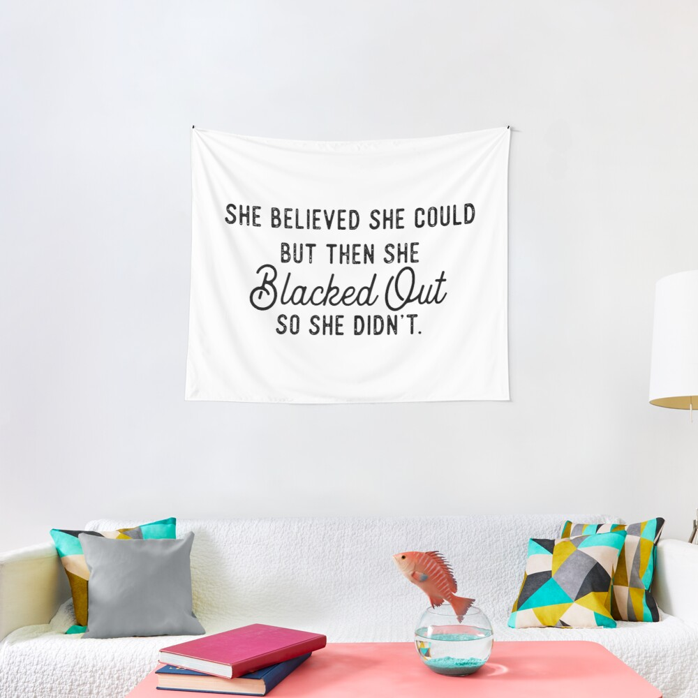 She Believed She Could But Then She Blacked Out So She Didnt Tapestry