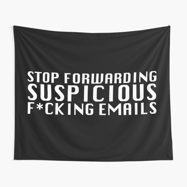 Stop Forwarding Suspicious F*cking Emails Tapestry