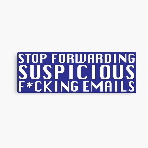 Stop Forwarding Suspicious F*cking Emails Canvas Print